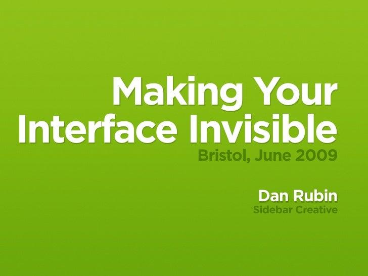 Making Your Interface Invisible            Bristol, June 2009                       Dan Rubin                      Sidebar...
