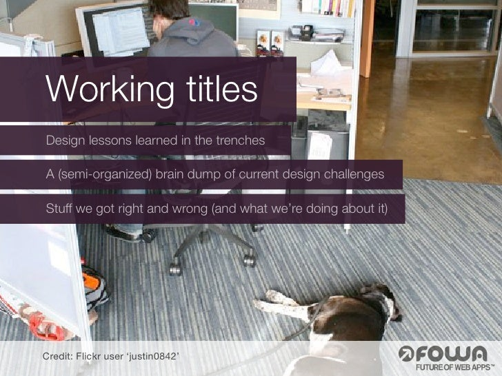 Working titles Design lessons learned in the trenches  A (semi-organized) brain dump of current design challenges  Stuff w...