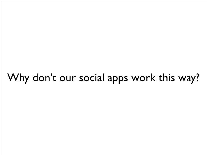 Why don't our social apps work this way?