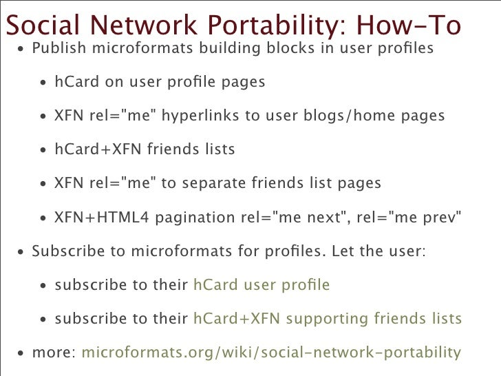Social Network Portability: How-To   •  Publish microformats building blocks in user profiles      •  hCard on user profile ...
