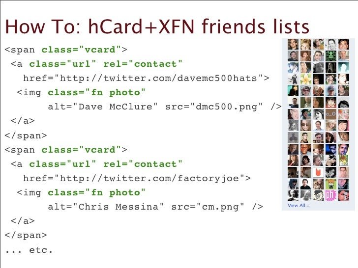 How To: hCard+XFN friends lists 	  <span class=quot;vcardquot;> 	   <a class=quot;urlquot; rel=quot;contactquot;       hre...