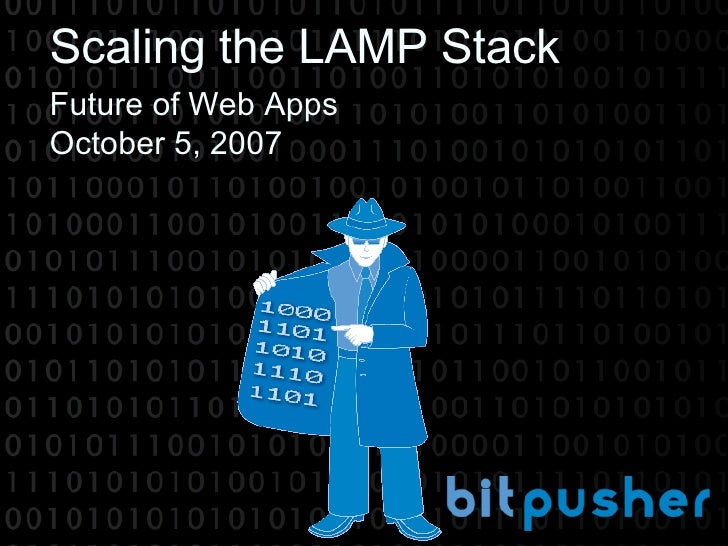 Scaling the LAMP Stack Future of Web Apps October 5, 2007