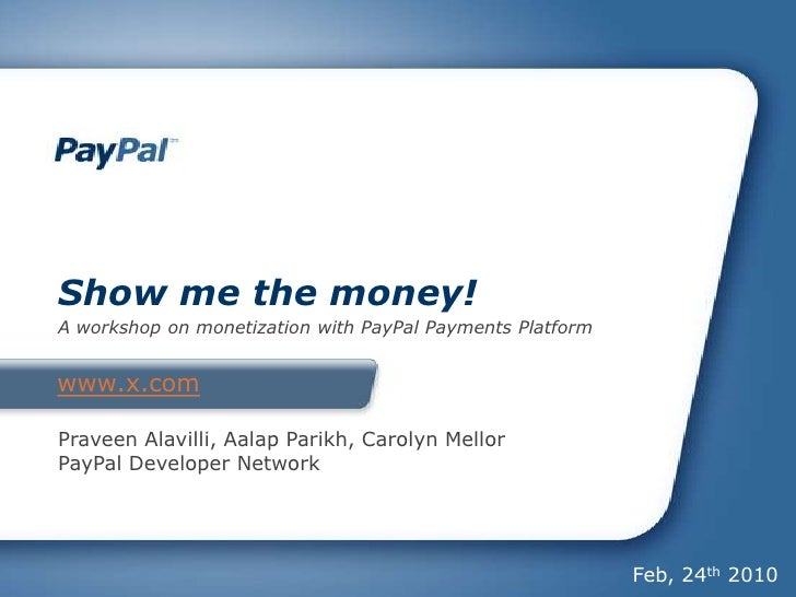 www.x.com<br />Show me the money!<br />A workshop on monetization with PayPal Payments Platform<br />Praveen Alavilli, Aal...