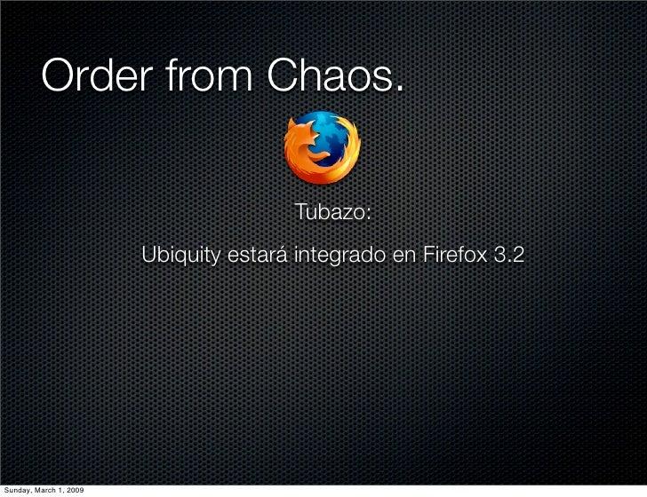 Order from Chaos.                                         Tubazo:                         Ubiquity estará integrado en Fir...