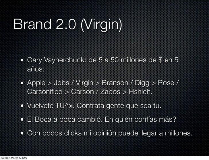 Brand 2.0 (Virgin)                          Gary Vaynerchuck: de 5 a 50 millones de $ en 5                         años.  ...