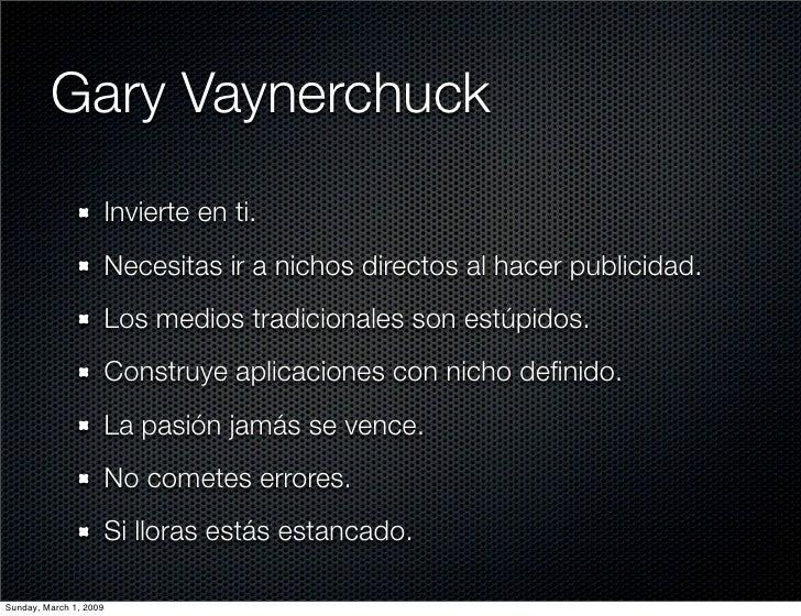 Gary Vaynerchuck                         Invierte en ti.                         Necesitas ir a nichos directos al hacer p...