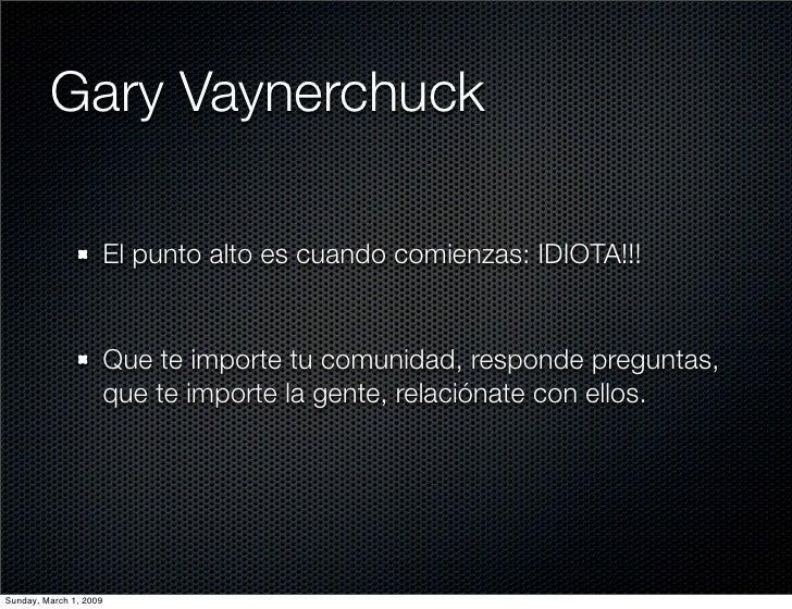 Gary Vaynerchuck                          El punto alto es cuando comienzas: IDIOTA!!!                           Que te im...