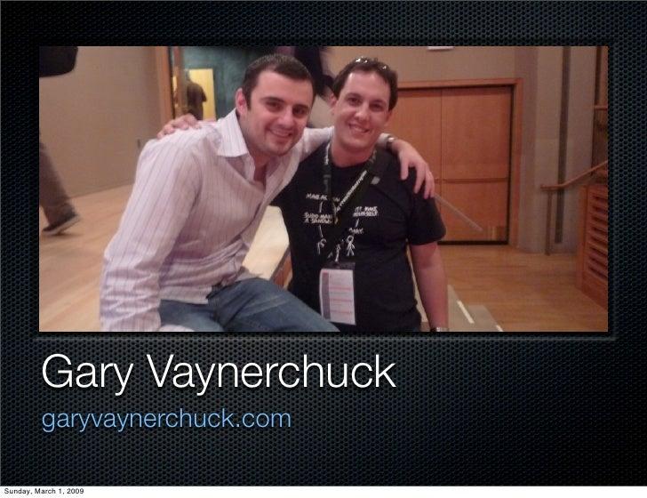 Gary Vaynerchuck          garyvaynerchuck.com  Sunday, March 1, 2009