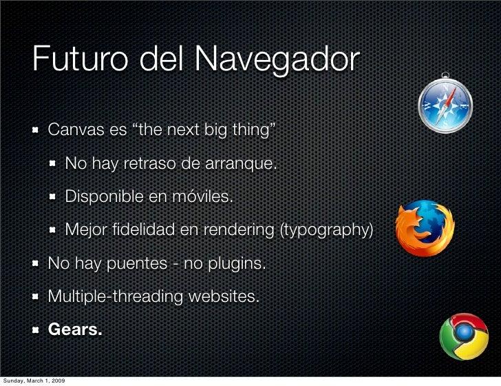 """Futuro del Navegador                Canvas es """"the next big thing""""                         No hay retraso de arranque.    ..."""