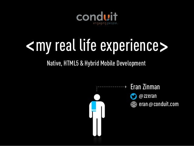 < my real life experience >    Native, HTML5 & Hybrid Mobile Development                                      Eran Zinman ...