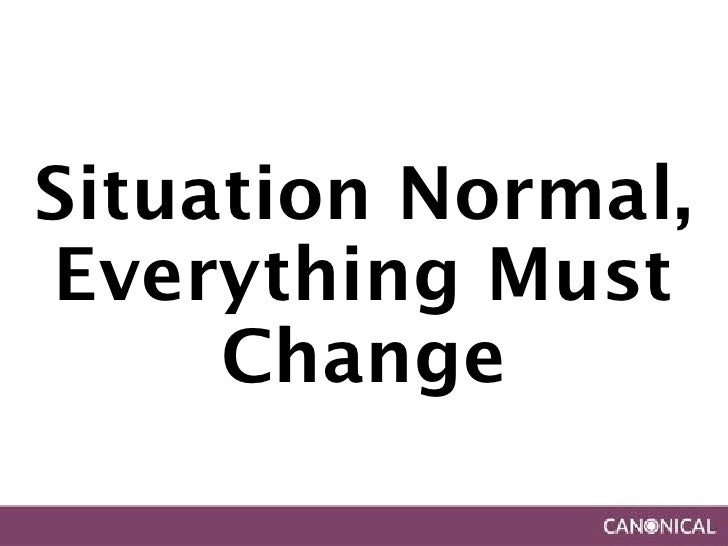 Situation Normal, Everything Must      Change