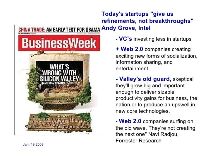 """Today's startups """"give us refinements, not breakthroughs"""" Andy Grove, Intel -   VC's  investing less in startups..."""