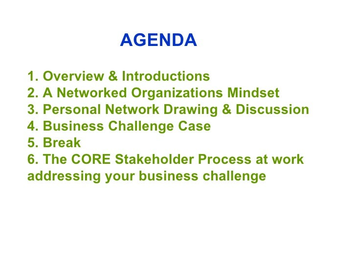 AGENDA 1. Overview & Introductions 2. A Networked Organizations Mindset 3. Personal Network Drawing & Discussion   4. Busi...
