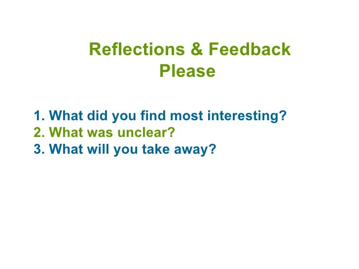 Reflections & Feedback Please  1. What did you find most interesting? 2. What was unclear?  3. What will you take away?