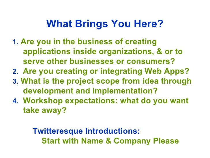 What Brings You Here? 1.  Are you in the business of creating applications inside organizations, & or to serve other busin...