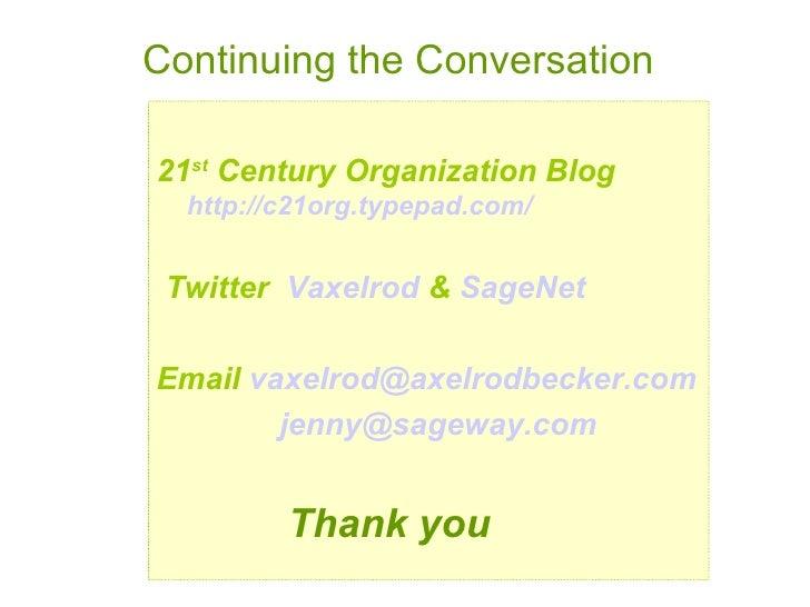 <ul><li>21 st  Century Organization Blog   http://c21org.typepad.com/ </li></ul><ul><li>Twitter  Vaxelrod  &  SageNet  </l...