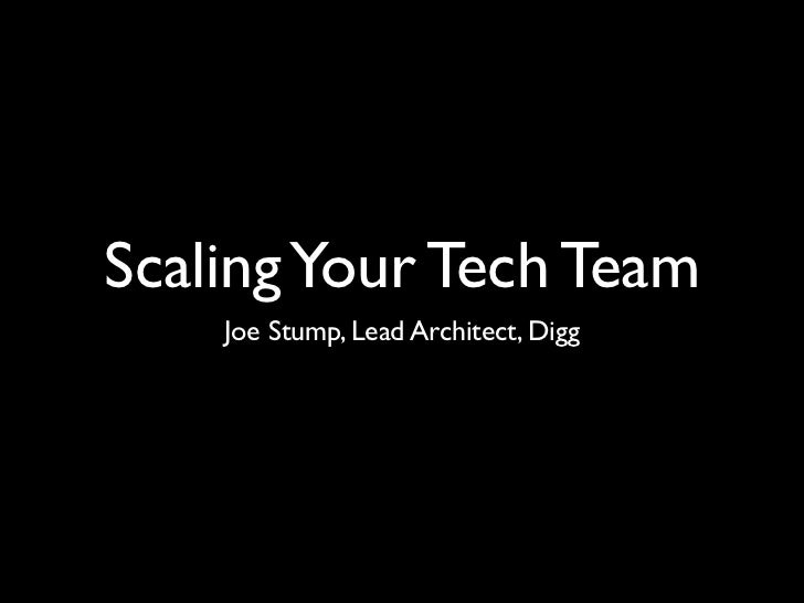 Scaling Your Tech Team    Joe Stump, Lead Architect, Digg