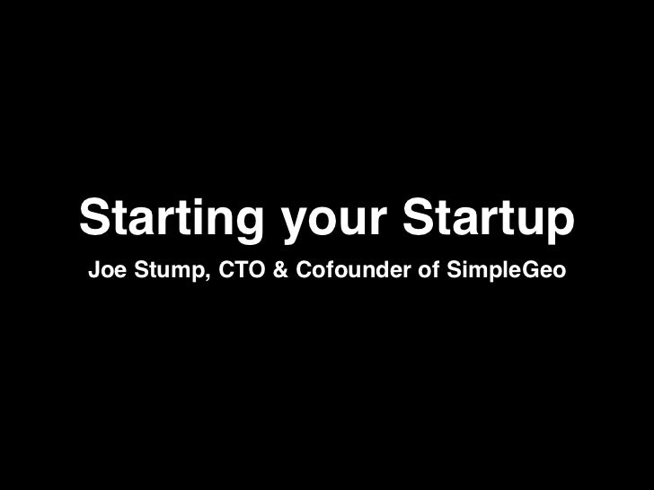 Starting your StartupJoe Stump, CTO & Cofounder of SimpleGeo