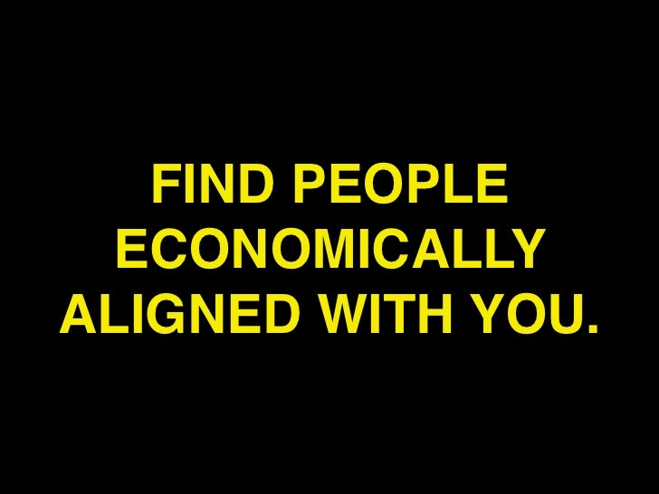 FIND PEOPLE ECONOMICALLYALIGNED WITH YOU.