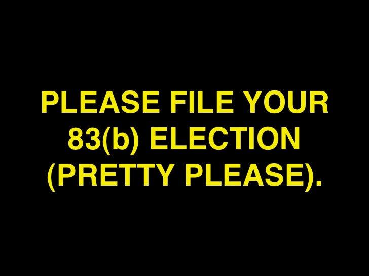 PLEASE FILE YOUR  83(b) ELECTION(PRETTY PLEASE).