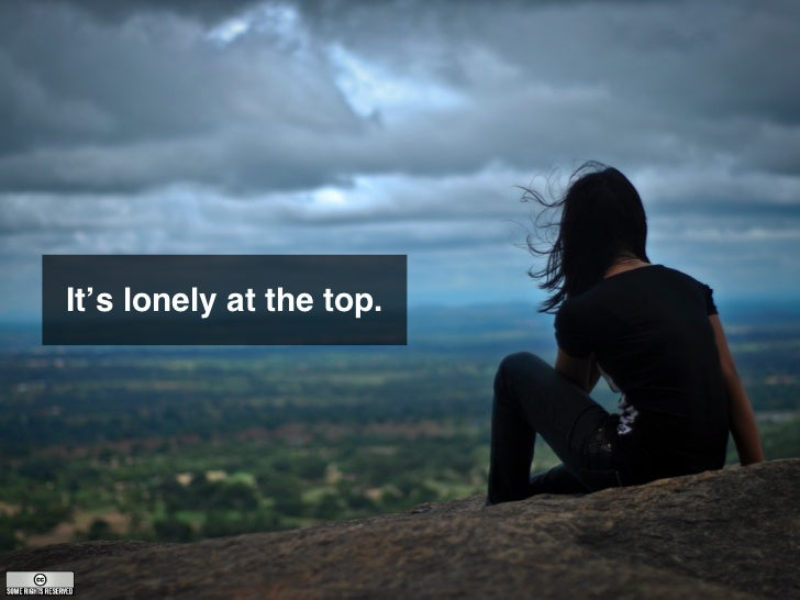 It's lonely at the top.