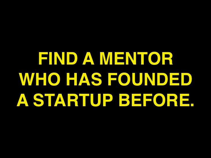 FIND A MENTORWHO HAS FOUNDEDA STARTUP BEFORE.