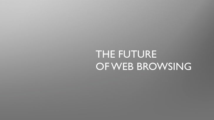THE FUTURE OF WEB BROWSING