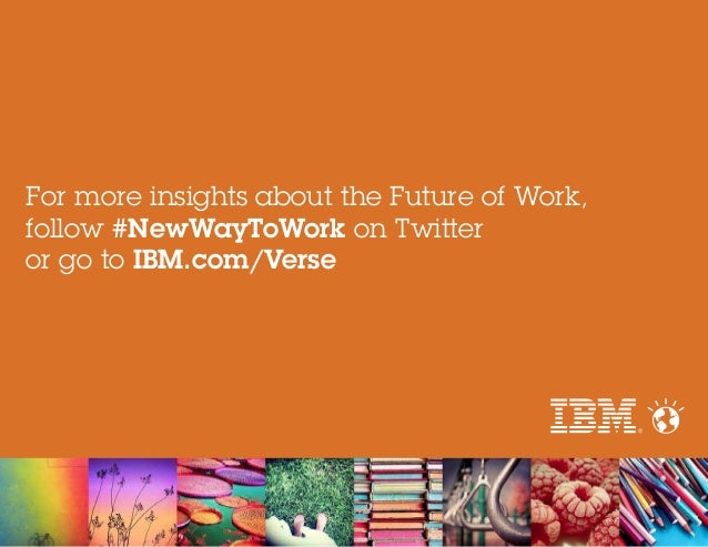 For more insights about the Future of Work, follow #NewWayToWork on Twitter or go to IBM.com/Verse