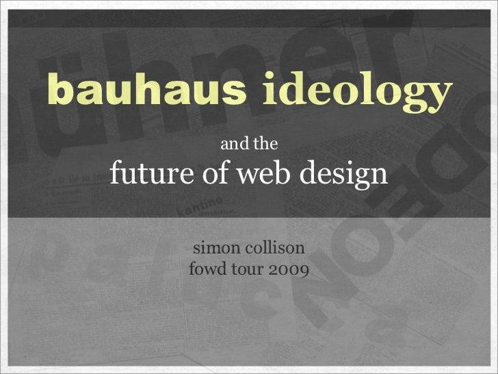 bauhaus ideology           and the   future of web design          simon collison        fowd tour 2009
