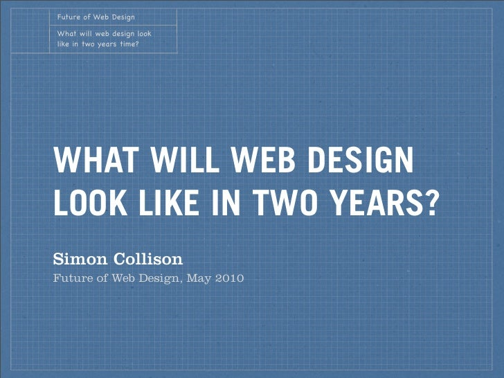 Future of Web Design  What will web design look like in two years time?     WHAT WILL WEB DESIGN LOOK LIKE IN TWO YEARS? S...
