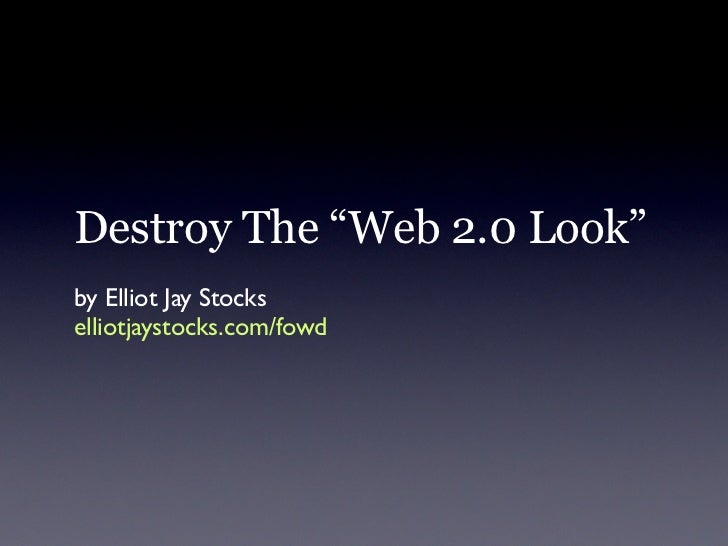 "Destroy The ""Web 2.0 Look"" by Elliot Jay Stocks elliotjaystocks.com/fowd"