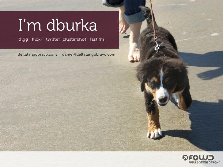 I'm dburka digg flickr twitter clustershot last.fm   deltatangobravo.com   daniel@deltatangobravo.com