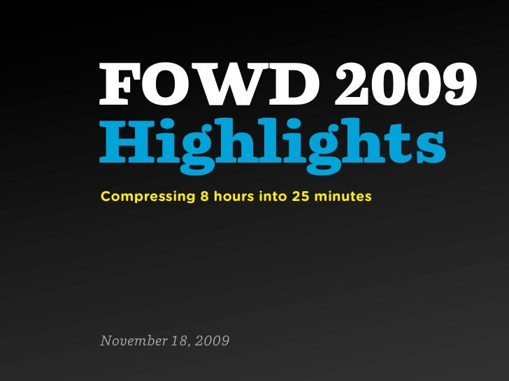 FOWD 2009 Highlights Compressing 8 hours into 25 minutes     November 18, 2009