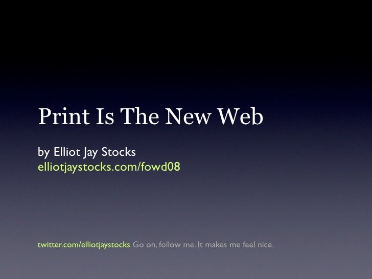 Print Is The New Web by Elliot Jay Stocks elliotjaystocks.com/fowd08     twitter.com/elliotjaystocks Go on, follow me. It ...