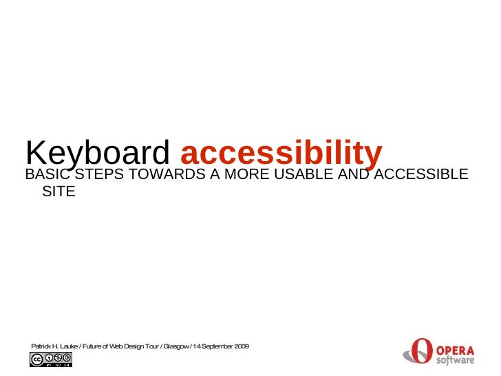 Keyboard  accessibility BASIC STEPS TOWARDS A MORE USABLE AND ACCESSIBLE SITE Patrick H. Lauke / Future of Web Design Tour...
