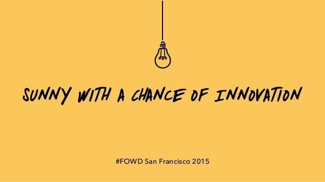 Sunny with a Chance of Innovation #FOWD San Francisco 2015