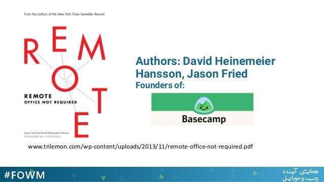www.trilemon.com/wp-content/uploads/2013/11/remote-office-not-required.pdf Authors: David Heinemeier Hansson, Jason Fried ...