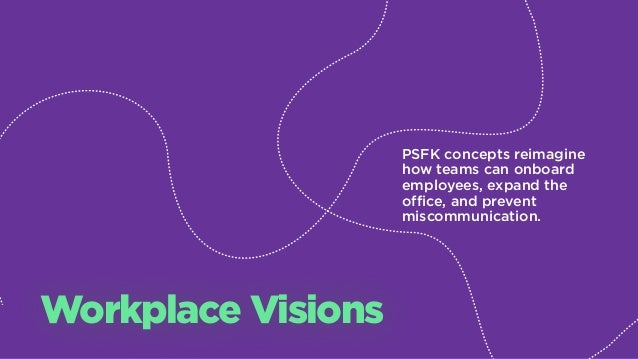 PSFK concepts reimagine how teams can onboard employees, expand the office, and prevent miscommunication. Workplace Visions