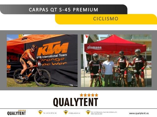 CARPAS QT S-45 PREMIUM www.qualytent.esTel. +34 93 497 61 08 info@qualytent.es Pol. Ind. Bonavista, Cam� de la Peller�a, 3...