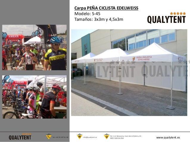 Carpa PE�A CICLISTA EDELWEISS Modelo: S-45 Tama�os: 3x3m y 4,5x3m www.qualytent.esTel. +34 93 497 61 08 info@qualytent.es ...