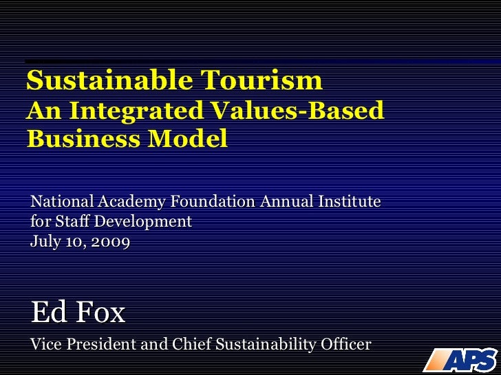 Sustainable Tourism An Integrated Values-Based Business Model Ed Fox Vice President and Chief Sustainability Officer Natio...