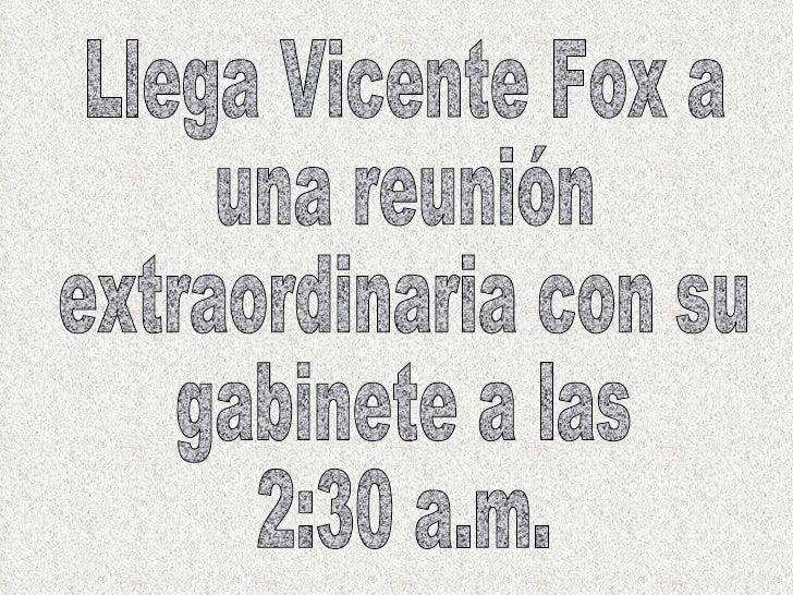Llega Vicente Fox a  una reunión extraordinaria con su  gabinete a las  2:30 a.m.