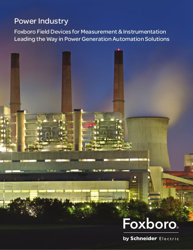 Power Industry Foxboro Field Devices for Measurement & Instrumentation Leading the Way in Power Generation Automation Solu...