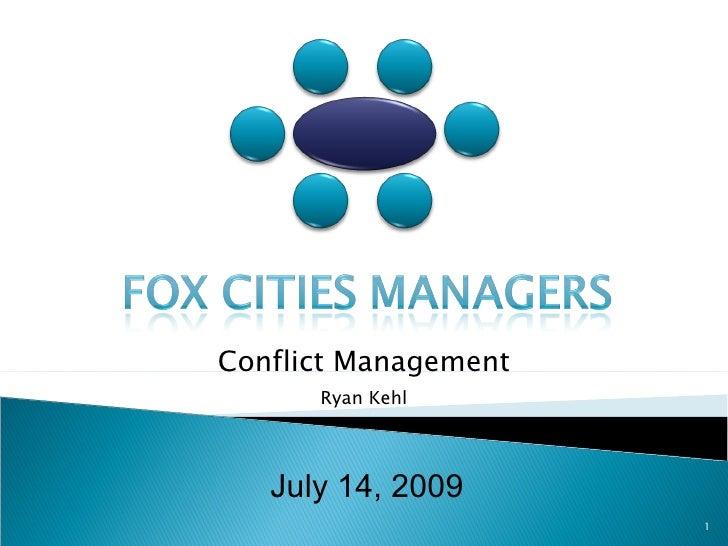 July 14, 2009 Conflict Management Ryan Kehl
