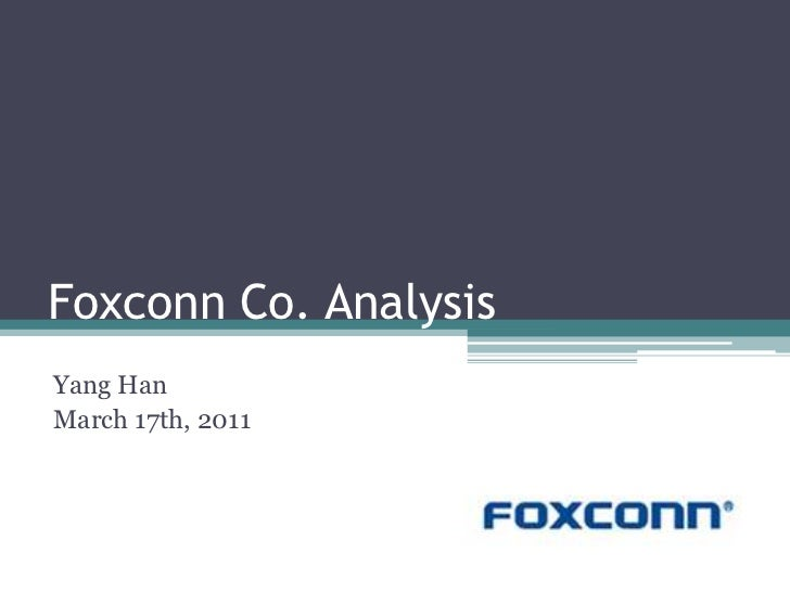 Foxconn Co. Analysis<br />Yang Han<br />March 17th, 2011<br />