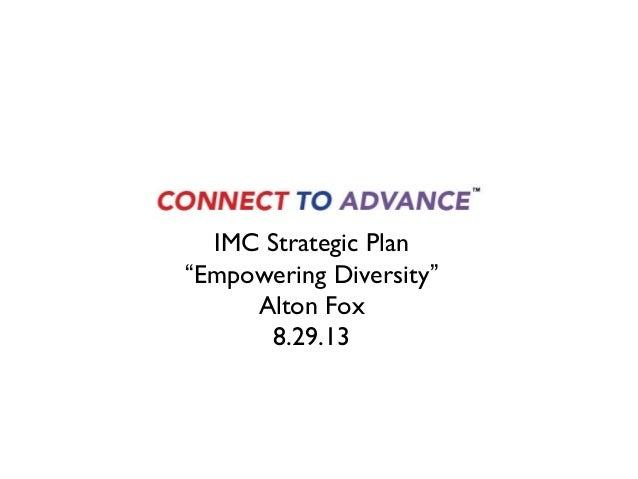 "IMC Strategic PlanIMC Strategic Plan ""Empowering Diversity"" Alton Fox 8.29.13"