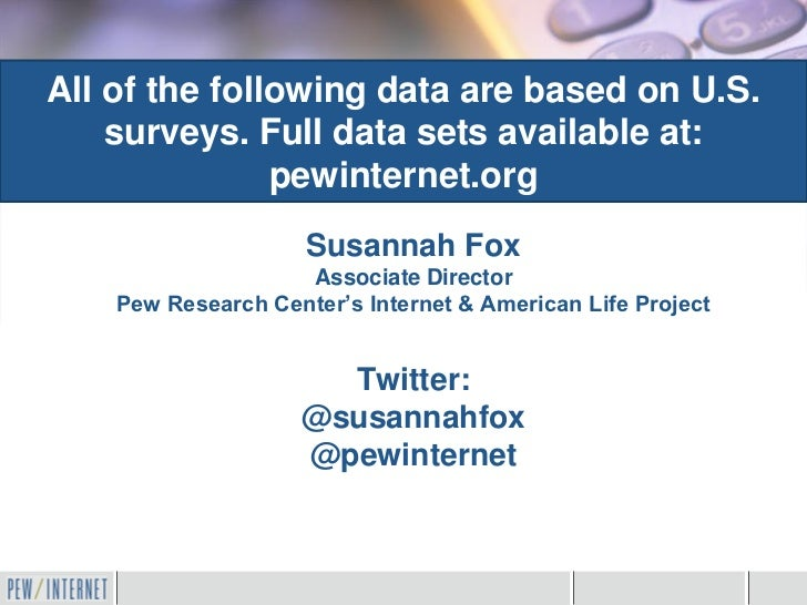 All of the following data are based on U.S.    surveys. Full data sets available at:               pewinternet.org        ...