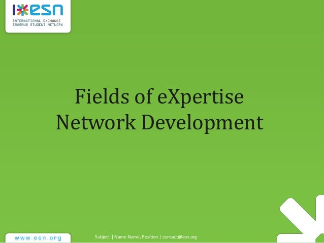 Subject | Name Name, Position | contact@esn.org Fields of eXpertise Network Development