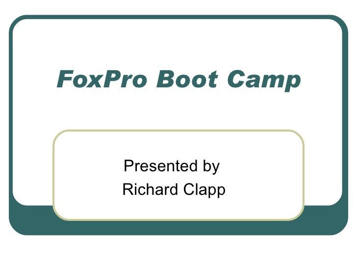 FoxPro Boot Camp Presented by  Richard Clapp