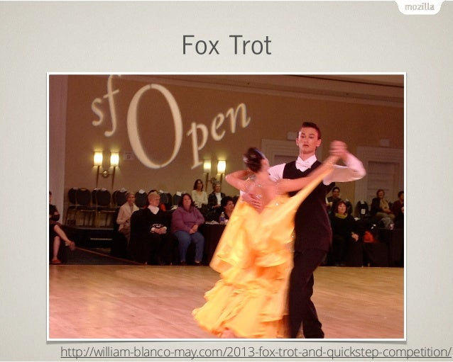 Fox Trot http://william-blanco-may.com/2013-fox-trot-and-quickstep-competition/